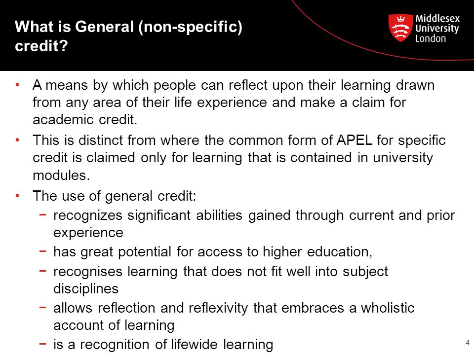 What is General (non-specific) credit? A means by which people can reflect upon their learning drawn from any area of their life experience and make a