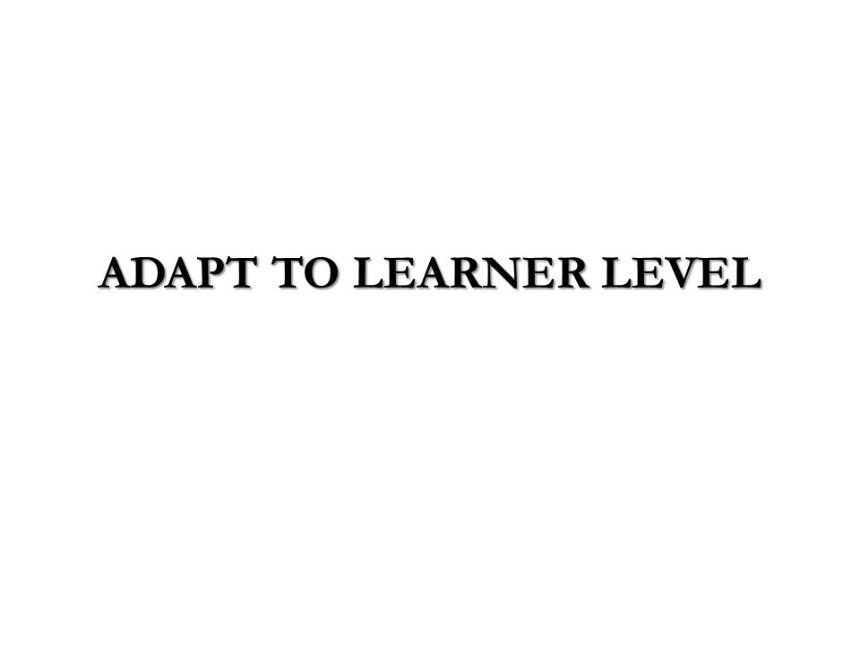 ADAPT TO LEARNER LEVEL