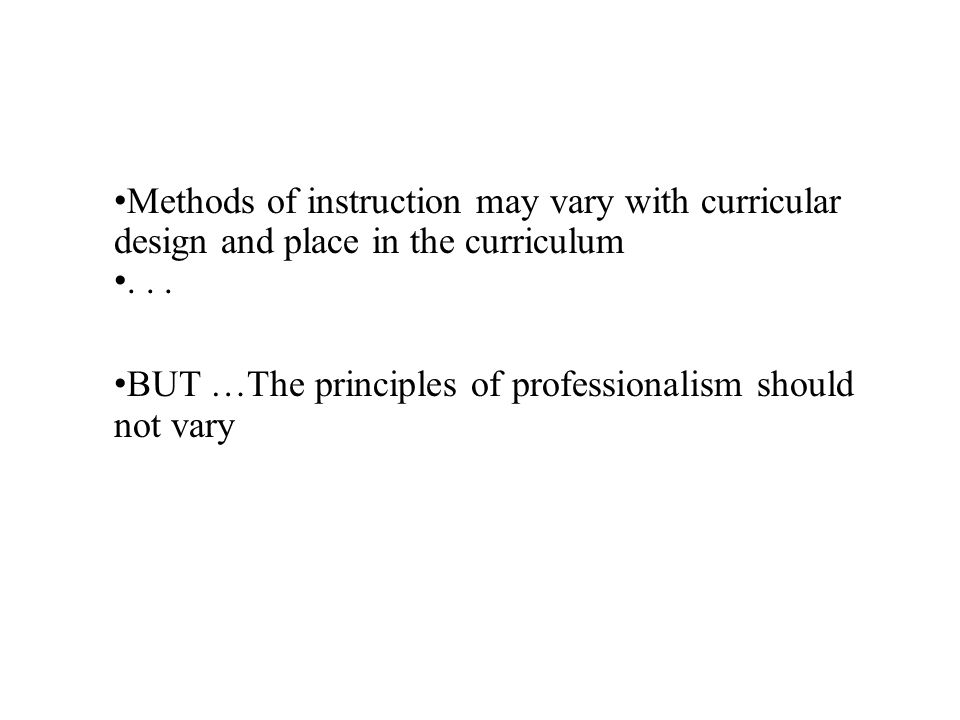 Methods of instruction may vary with curricular design and place in the curriculum...