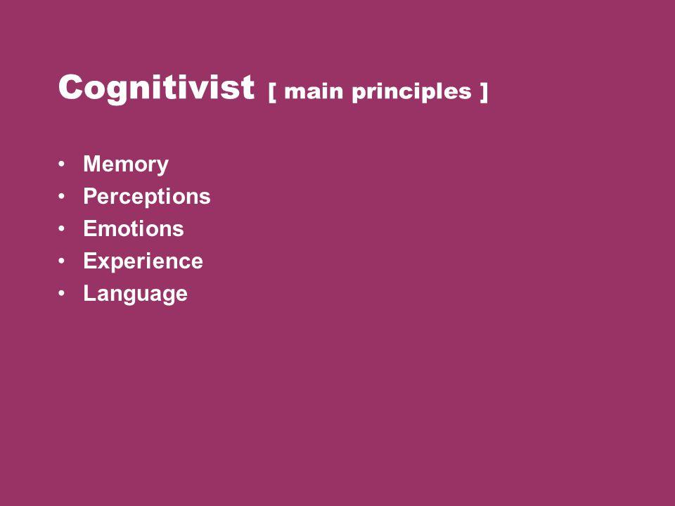 Cognitivist [ main principles ] Memory Perceptions Emotions Experience Language