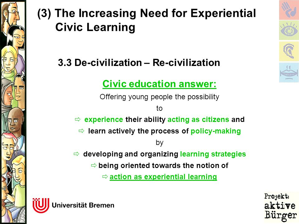 (3)The Increasing Need for Experiential Civic Learning Civic education answer: Offering young people the possibility to  experience their ability act