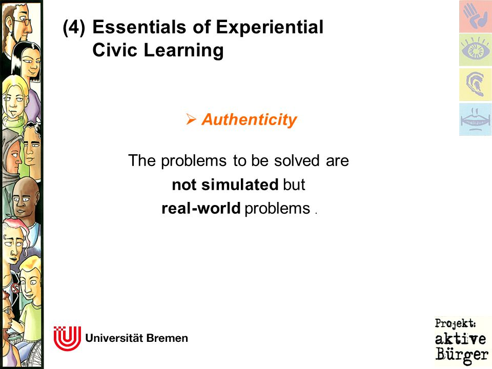  Authenticity The problems to be solved are not simulated but real-world problems. (4) Essentials of Experiential Civic Learning