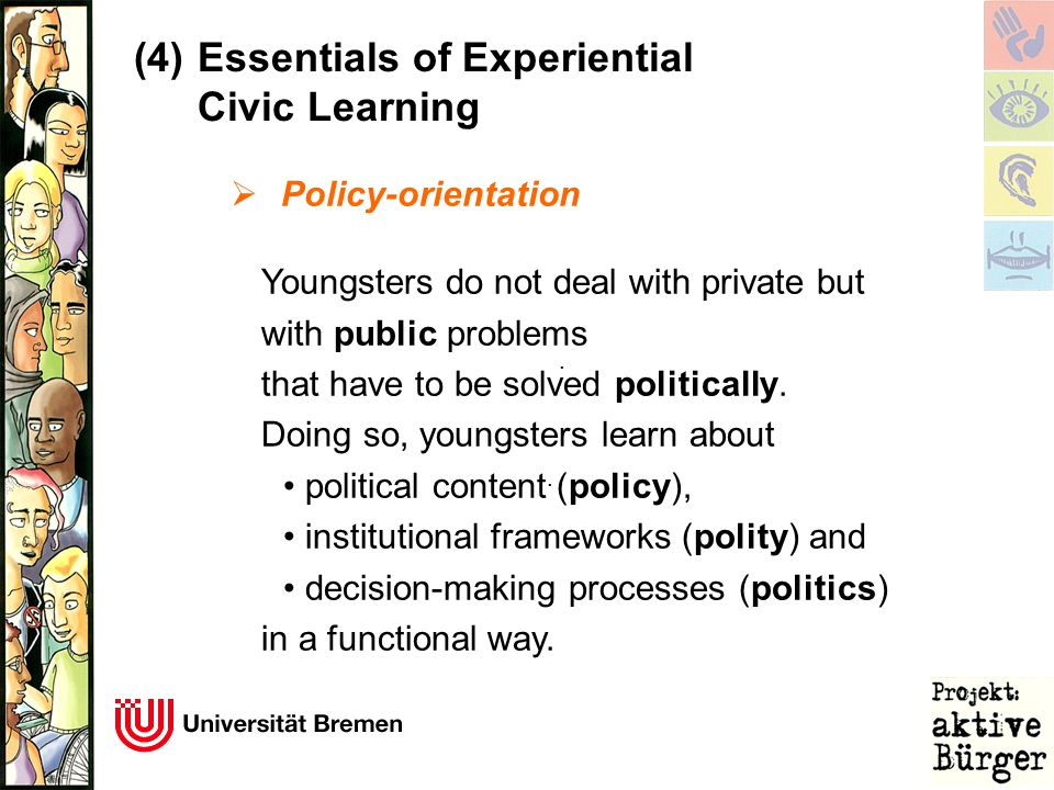 ..  Policy-orientation Youngsters do not deal with private but with public problems that have to be solved politically. Doing so, youngsters learn ab