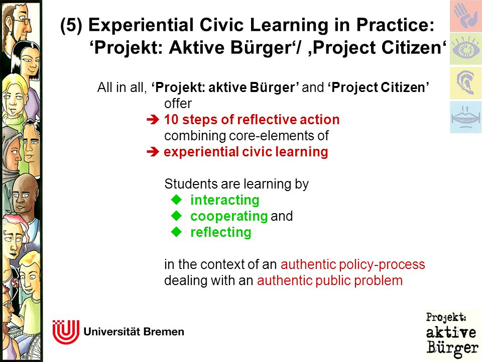 All in all, 'Projekt: aktive Bürger' and 'Project Citizen' offer  10 steps of reflective action combining core-elements of  experiential civic learn