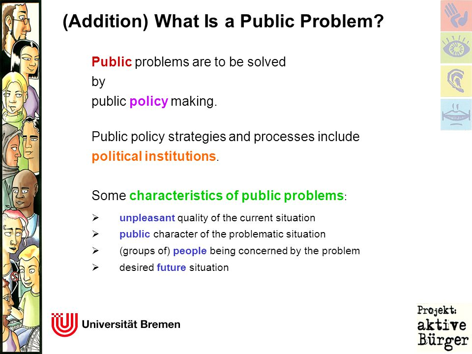 Public problems are to be solved by public policy making. Public policy strategies and processes include political institutions. Some characteristics