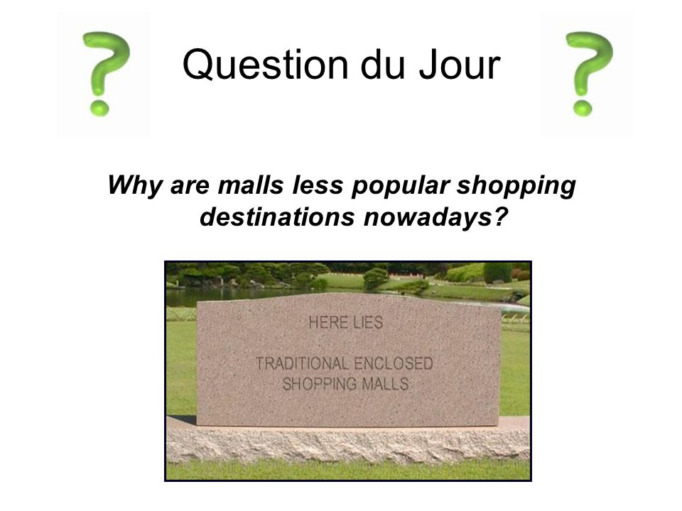 Question du Jour Why are malls less popular shopping destinations nowadays