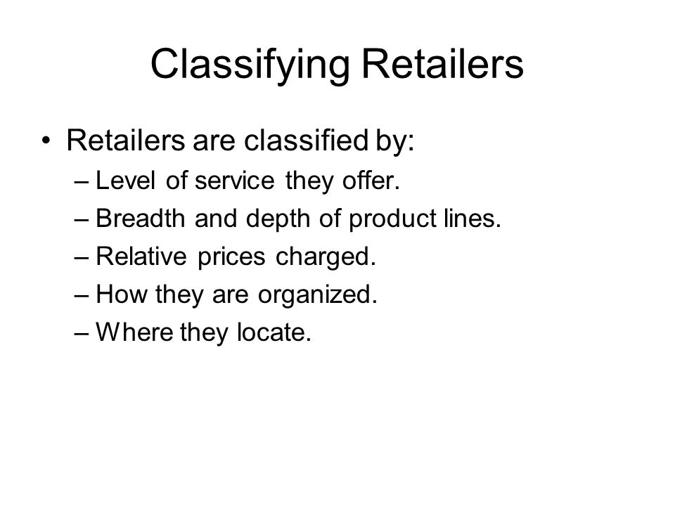 Classifying Retailers Retailers are classified by: –Level of service they offer.
