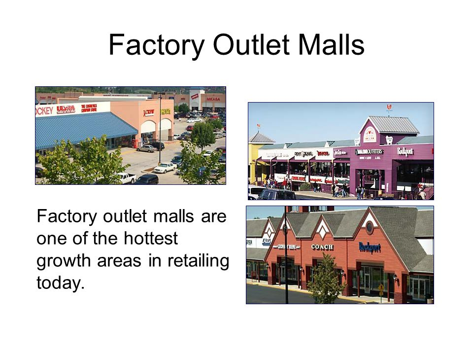 Factory Outlet Malls Factory outlet malls are one of the hottest growth areas in retailing today.
