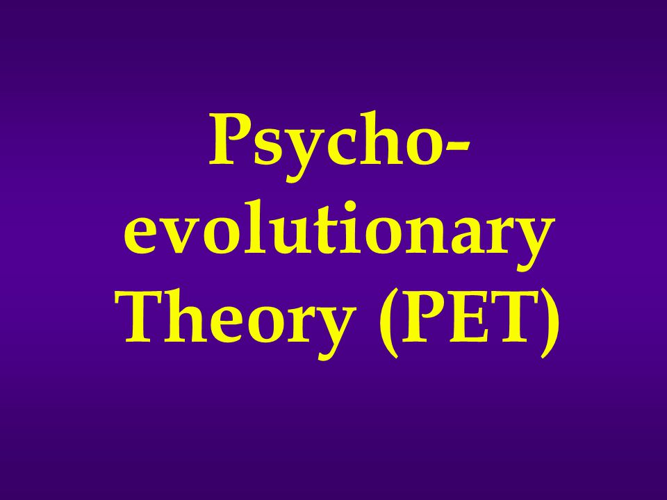 Psycho- evolutionary Theory (PET)