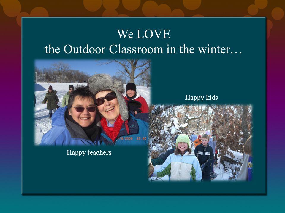 We LOVE the Outdoor Classroom in the winter… Happy teachers Happy kids