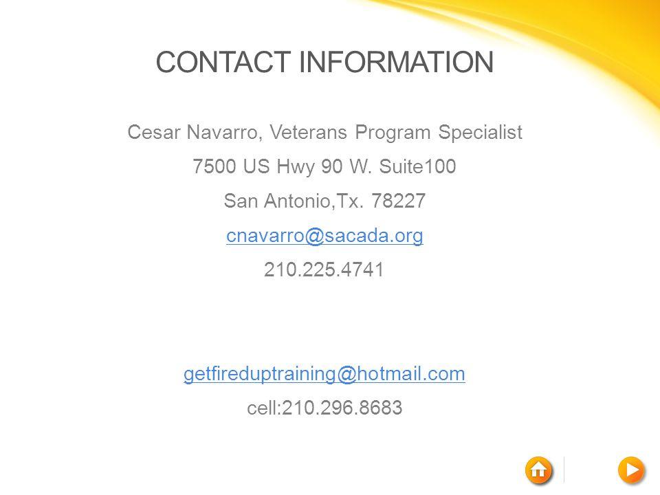 CONTACT INFORMATION Cesar Navarro, Veterans Program Specialist 7500 US Hwy 90 W. Suite100 San Antonio,Tx. 78227 cnavarro@sacada.org 210.225.4741 getfi
