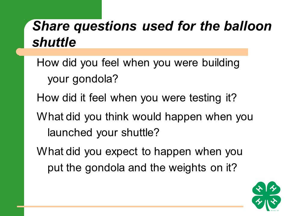 Share questions used for the balloon shuttle How did you feel when you were building your gondola.