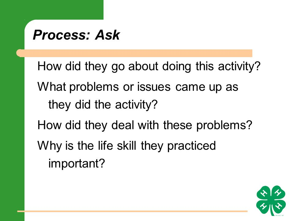 Process: Ask How did they go about doing this activity.