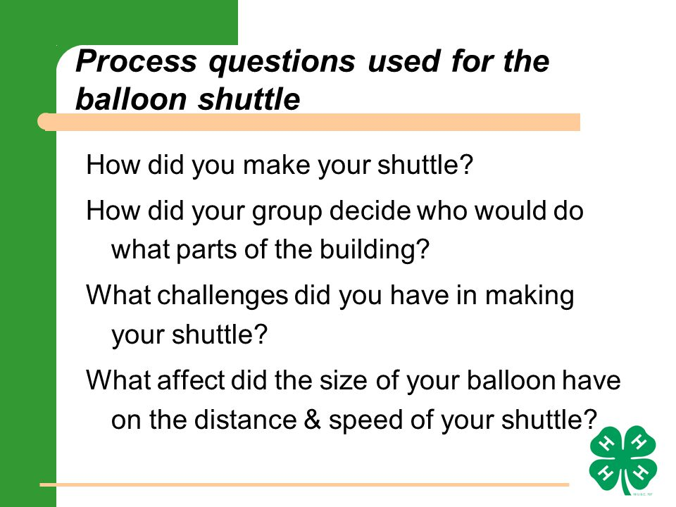 Process questions used for the balloon shuttle How did you make your shuttle.