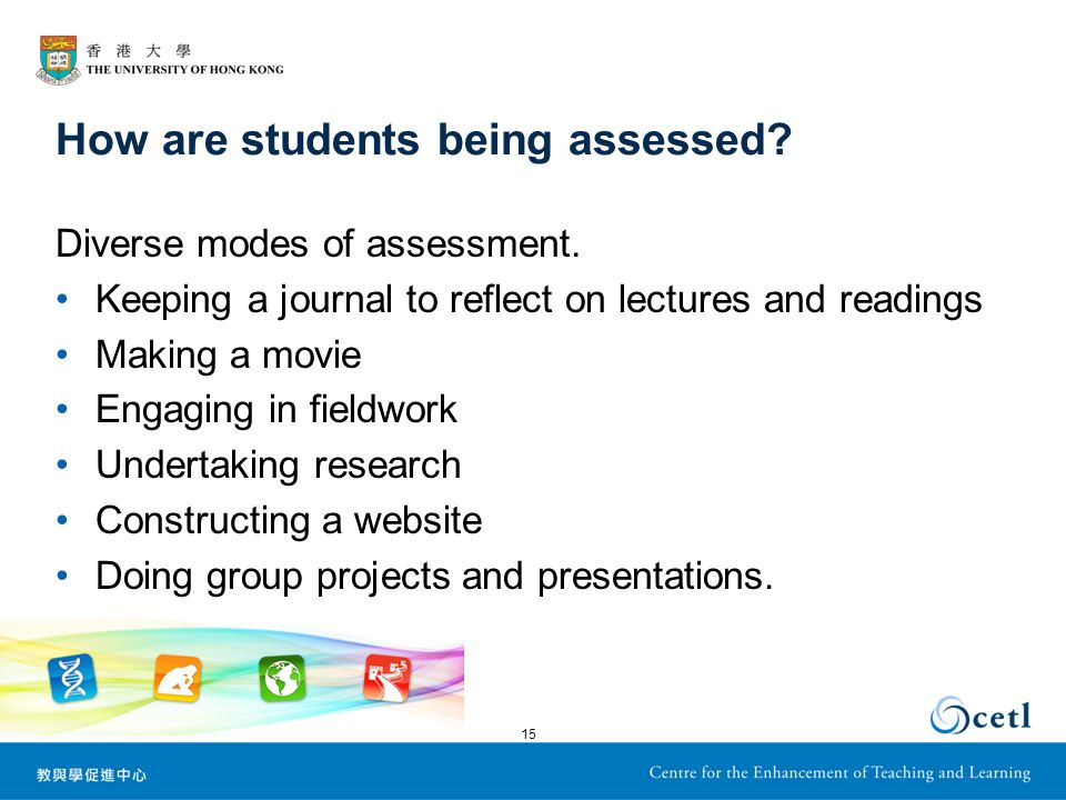 How are students being assessed. Diverse modes of assessment.