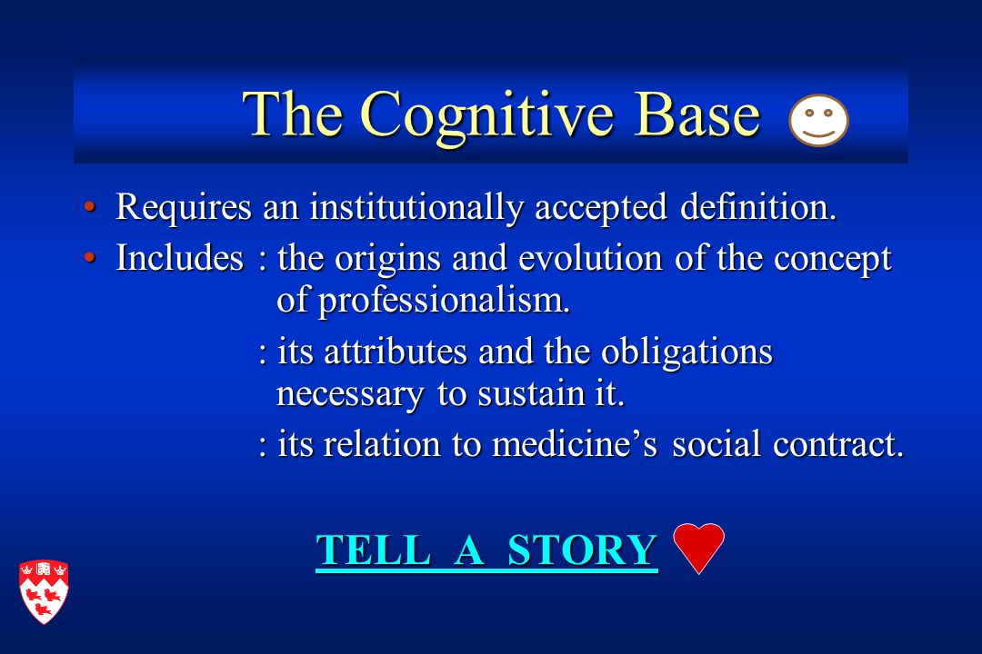 The Cognitive Base The Cognitive Base Requires an institutionally accepted definition.Requires an institutionally accepted definition.