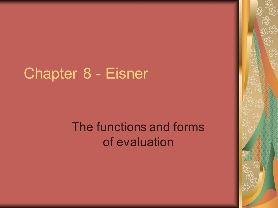 Chapter 8 - Eisner The functions and forms of evaluation