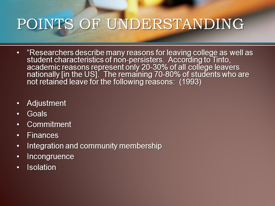 "POINTS OF UNDERSTANDING ""Researchers describe many reasons for leaving college as well as student characteristics of non-persisters. According to Tint"