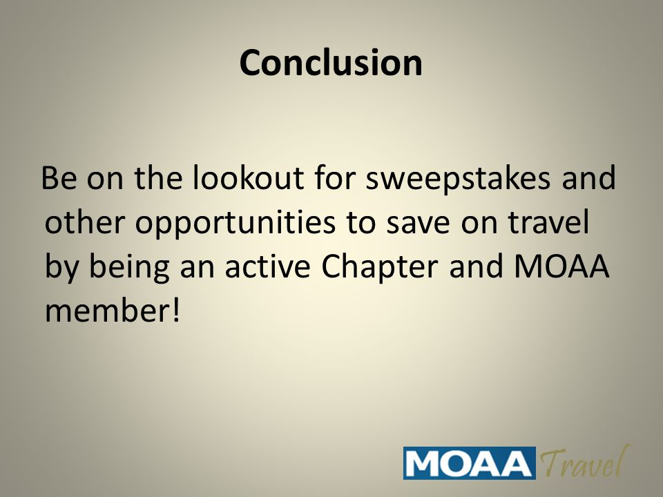 Conclusion Be on the lookout for sweepstakes and other opportunities to save on travel by being an active Chapter and MOAA member.