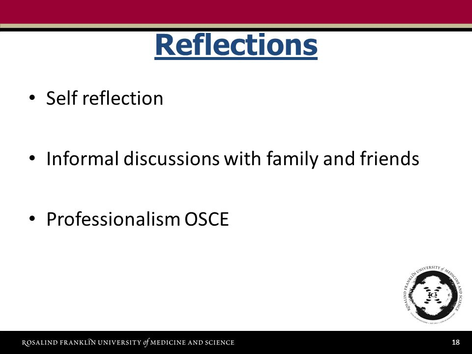 18 Reflections Self reflection Informal discussions with family and friends Professionalism OSCE