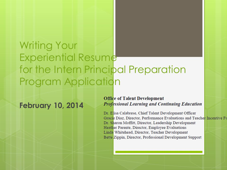 Writing Your Experiential Resume for the Intern Principal Preparation Program Application February 10, 2014