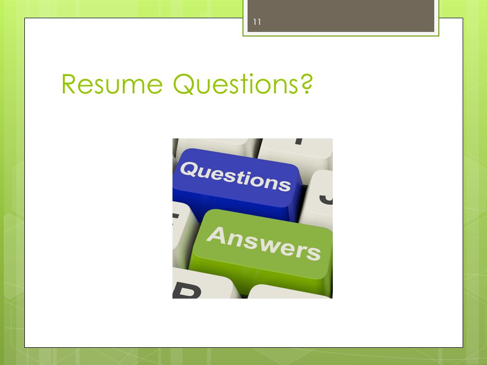 Resume Questions? 11