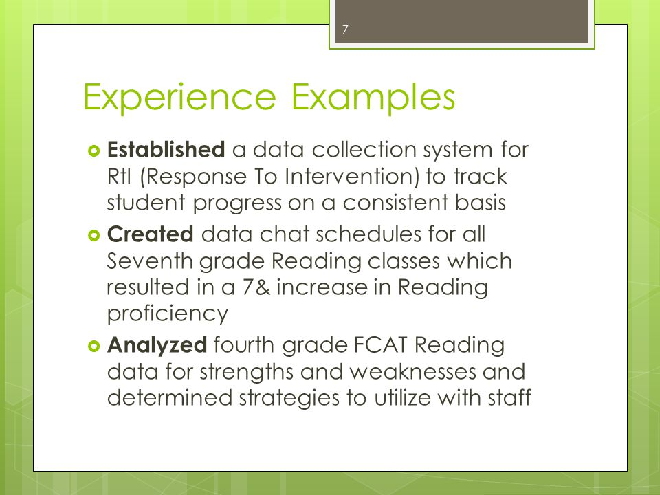 Effective Experience Example  Established a data collection system for ESE students  Established a data collection system for ESE students in grades 6-8 to assist in identifying and scheduling students for pull-out Reading instruction leading to 65% of the ESE subgroup increasing in learning gains 8