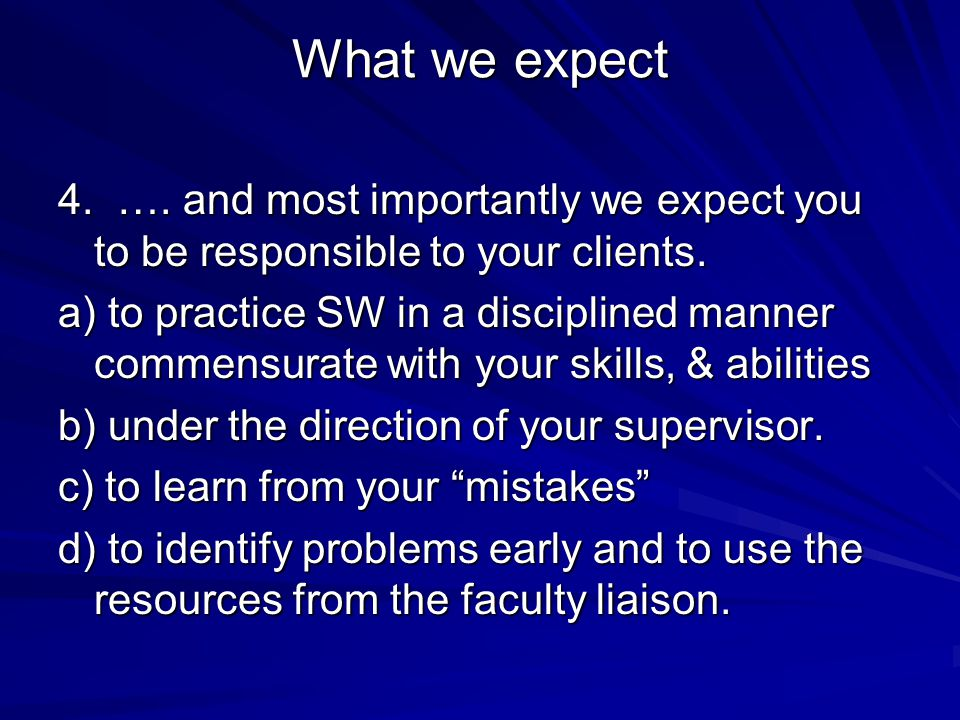 What we expect 4. …. and most importantly we expect you to be responsible to your clients.