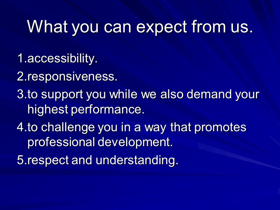 What you can expect from us. 1.accessibility.2.responsiveness.