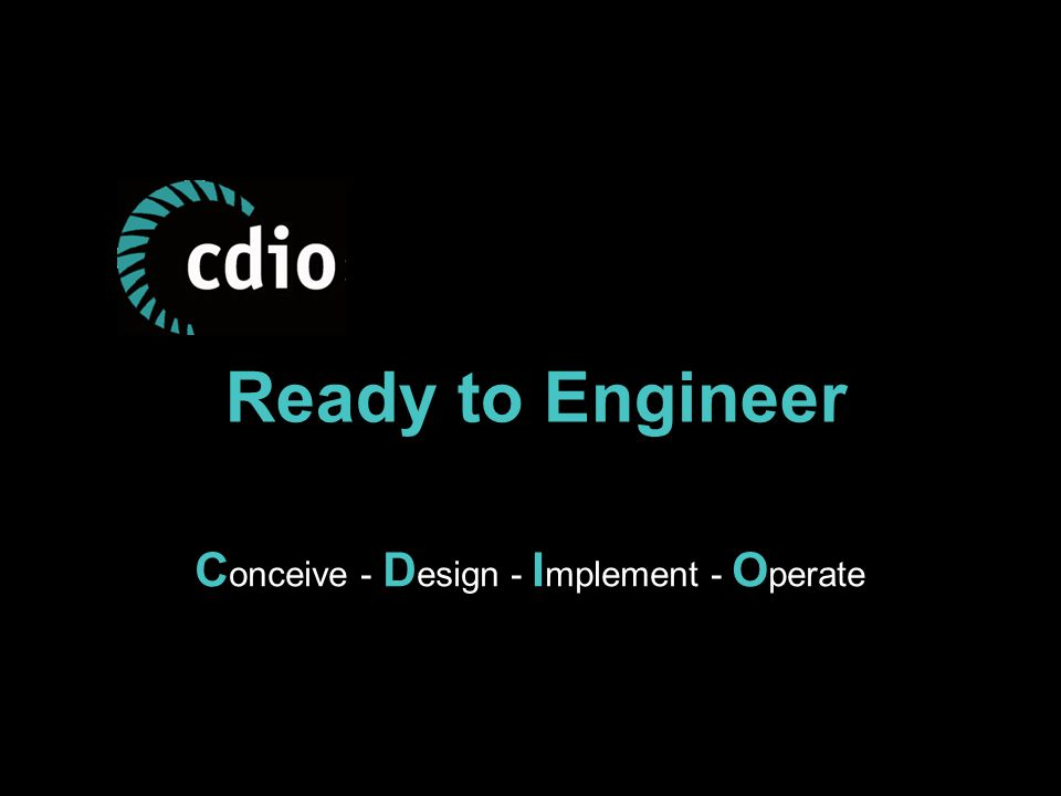 Ready to Engineer C onceive - D esign - I mplement - O perate