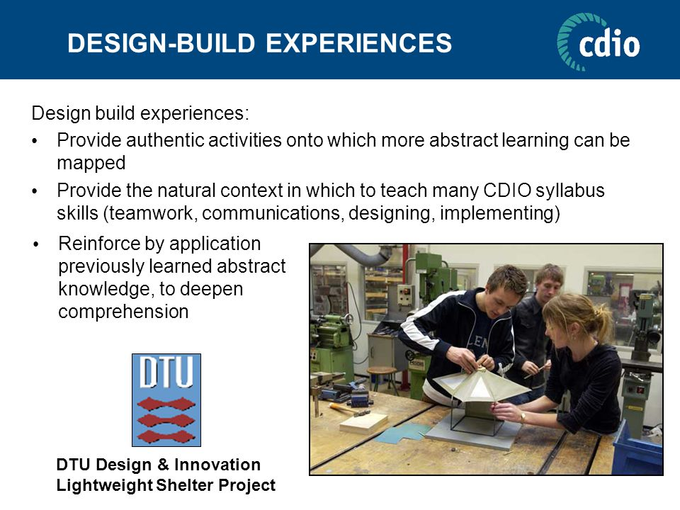 DESIGN-BUILD EXPERIENCES Design build experiences: Provide authentic activities onto which more abstract learning can be mapped Provide the natural co