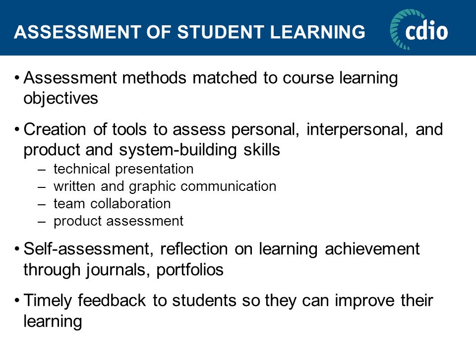 ASSESSMENT OF STUDENT LEARNING Assessment methods matched to course learning objectives Creation of tools to assess personal, interpersonal, and produ