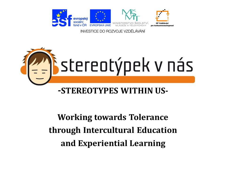 - STEREOTYPES WITHIN US- Working towards Tolerance through Intercultural Education and Experiential Learning