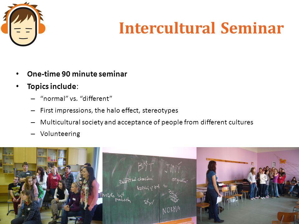 Intercultural Seminar One-time 90 minute seminar Topics include: – normal vs.