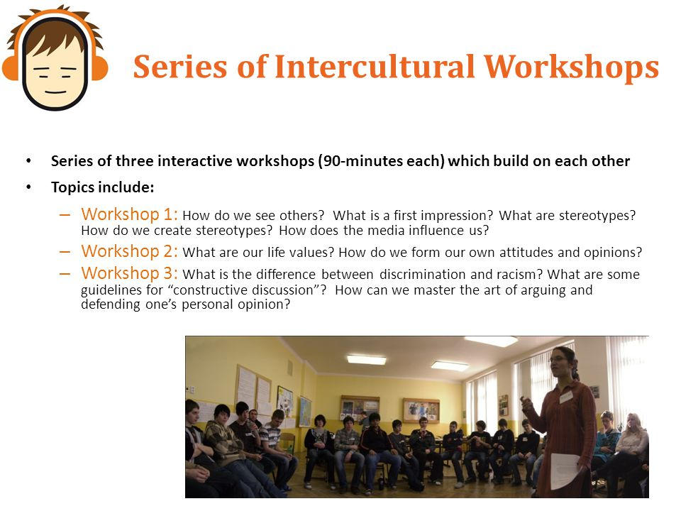Series of Intercultural Workshops Series of three interactive workshops (90-minutes each) which build on each other Topics include: – Workshop 1: How do we see others.