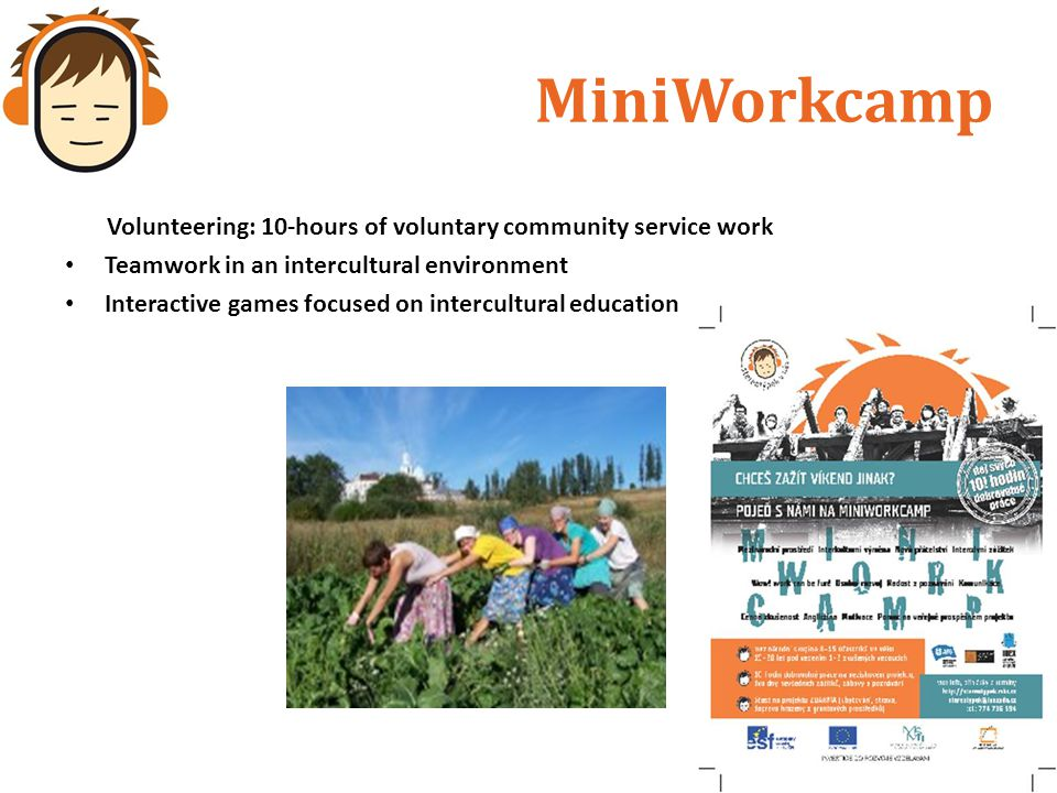MiniWorkcamp Volunteering: 10-hours of voluntary community service work Teamwork in an intercultural environment Interactive games focused on intercultural education