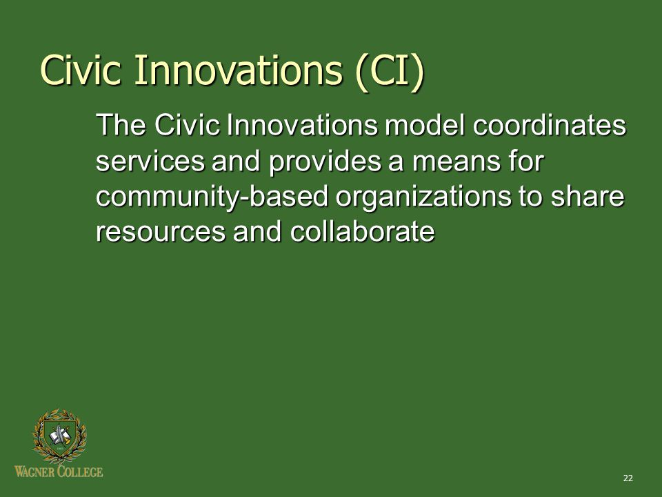 22 The Civic Innovations model coordinates services and provides a means for community-based organizations to share resources and collaborate Civic Innovations (CI)