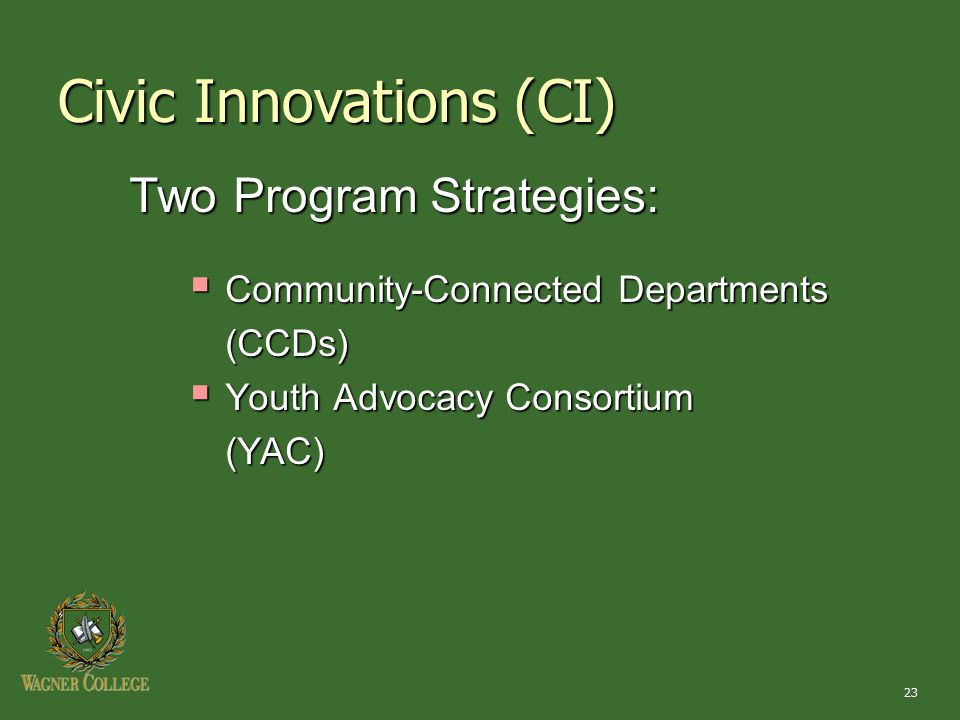 23 Two Program Strategies:  Community-Connected Departments (CCDs)  Youth Advocacy Consortium (YAC) Civic Innovations (CI)