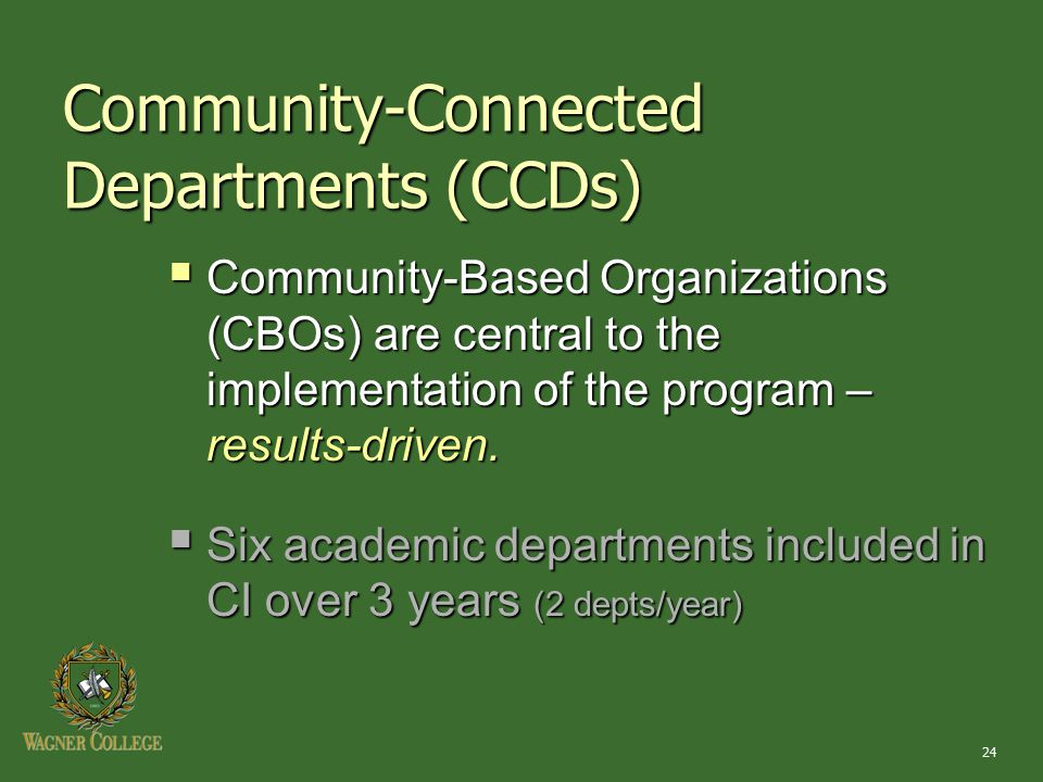 24 Community-Connected Departments (CCDs)  Community-Based Organizations (CBOs) are central to the implementation of the program – results-driven. 