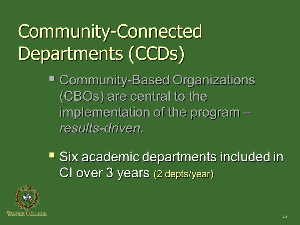 25 Community-Connected Departments (CCDs)  Community-Based Organizations (CBOs) are central to the implementation of the program – results-driven. 