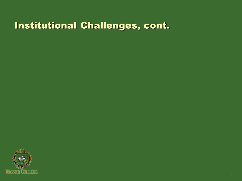 3 Institutional Challenges, cont.