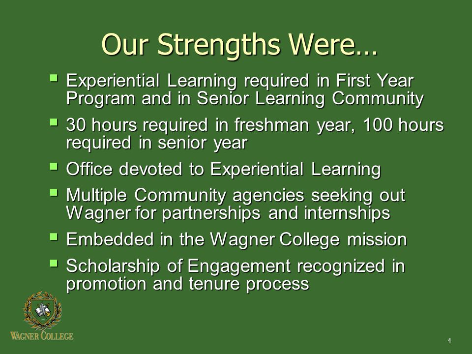 4 Our Strengths Were…  Experiential Learning required in First Year Program and in Senior Learning Community  30 hours required in freshman year, 10