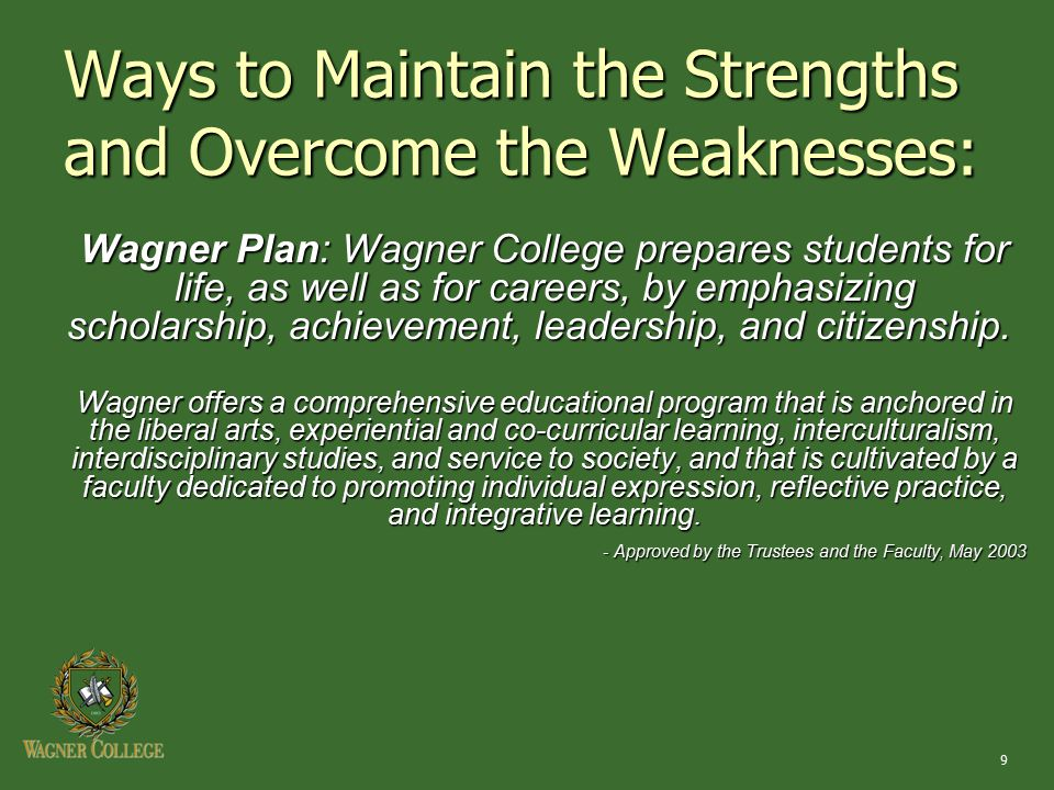 9 Ways to Maintain the Strengths and Overcome the Weaknesses: Wagner Plan: Wagner College prepares students for life, as well as for careers, by empha