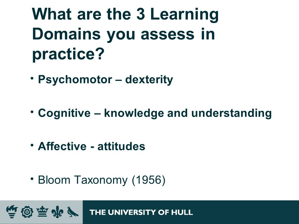 What are the 3 Learning Domains you assess in practice.