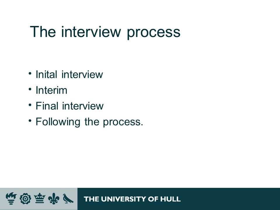 The interview process  Inital interview  Interim  Final interview  Following the process.