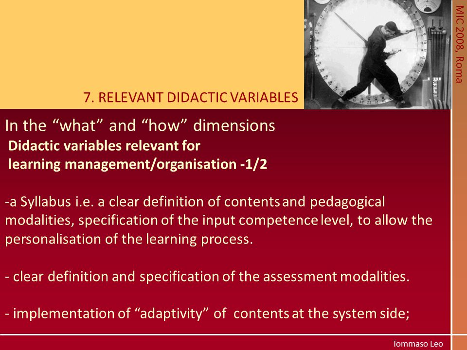 """MIC 2008, Roma Tommaso Leo 7. RELEVANT DIDACTIC VARIABLES In the """"what"""" and """"how"""" dimensions Didactic variables relevant for learning management/organ"""