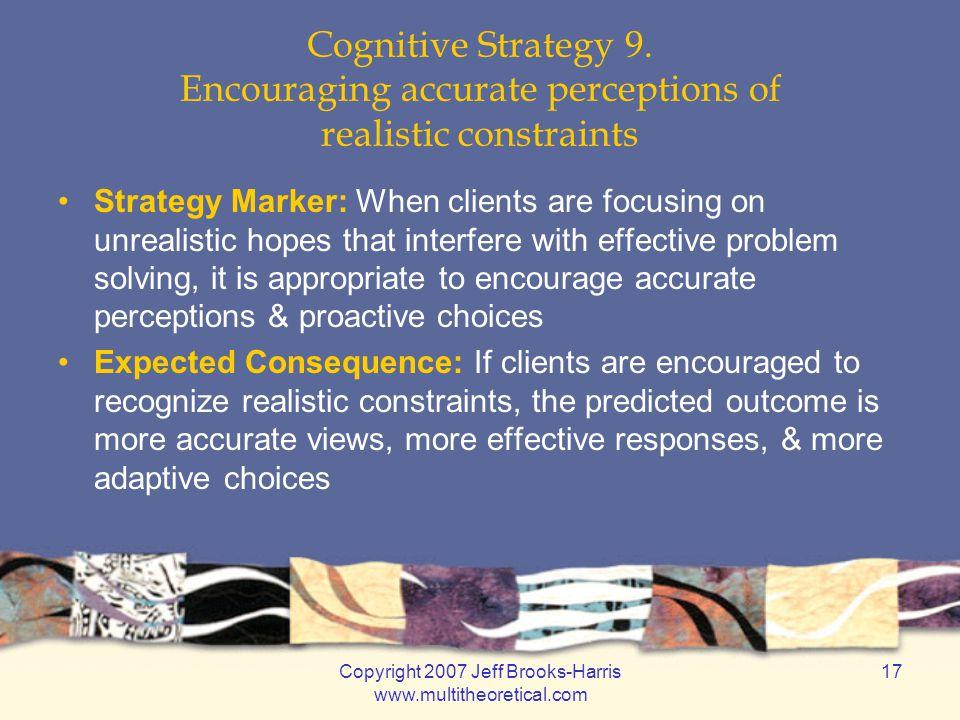 Copyright 2007 Jeff Brooks-Harris www.multitheoretical.com 17 Cognitive Strategy 9.