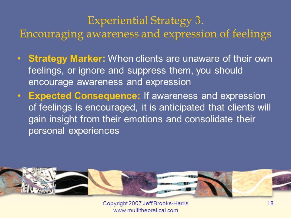 Copyright 2007 Jeff Brooks-Harris www.multitheoretical.com 18 Experiential Strategy 3.