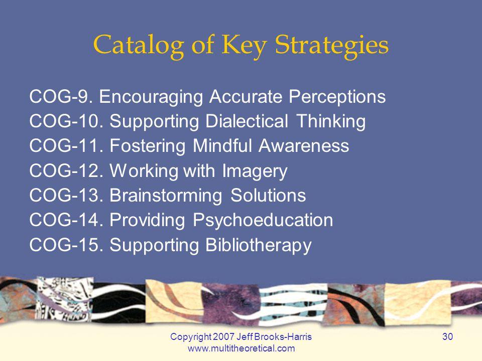 Copyright 2007 Jeff Brooks-Harris www.multitheoretical.com 30 Catalog of Key Strategies COG-9.