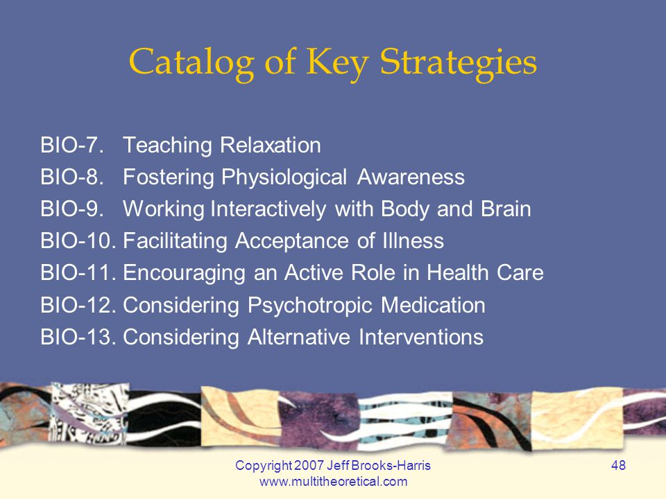 Copyright 2007 Jeff Brooks-Harris www.multitheoretical.com 48 Catalog of Key Strategies BIO-7.